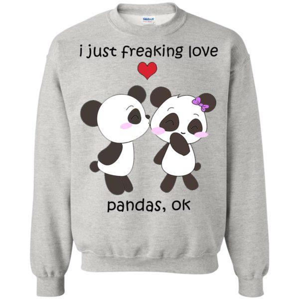 I Just Freaking Love Pandas, Ok Shirt, Hoodie