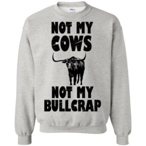 Not My Cows Not My Bullcrap Shirt, Hoodie