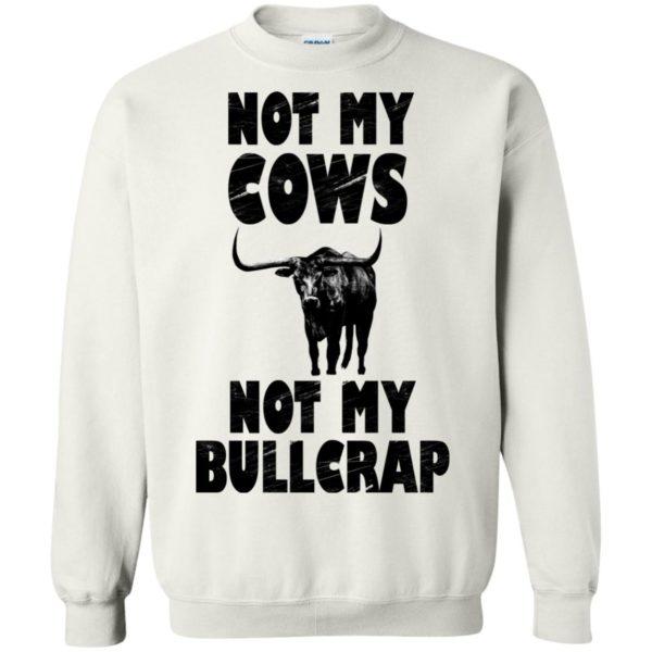 Not My Cows Not My Bullcrap Shirt, Hoodie