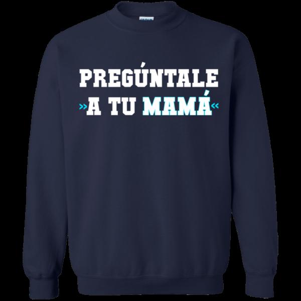 PREGÚNTALE A TU MAMÁ Shirt, Hoodie