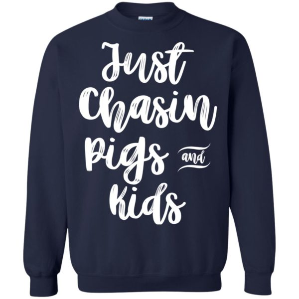 Just Chasin Pigs And Kids Shirt, Hoodie