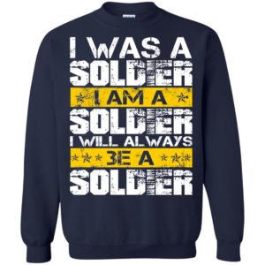 I Was A Soldier – I Am A Soldier – I Will Be A Soldier Shirt