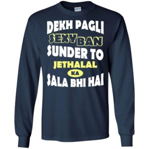 Dekh Pagli Sexy Ban Sunder To Jethalal Ka Sala Bhi Hai Shirt