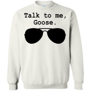 Talk To Me Goose Sunglasses Shirt, Hoodie