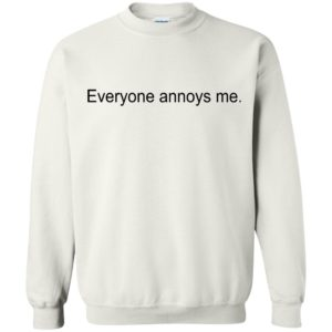 Everyone Annoys Me Shirt, Hoodie