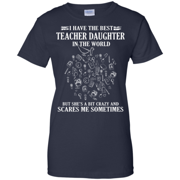 I Have The Best Teacher Daughter In The World Shirt