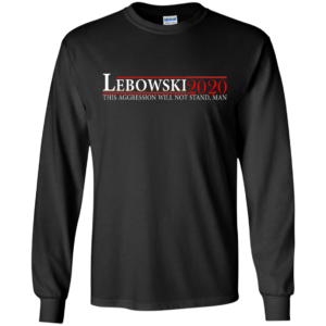 Lebowski 2020 – This Aggression Will Not Stand, Man Shirt