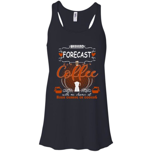 Weekend Forecast Coffee With No Chance Of House Cleaning Or Cooking Shirt