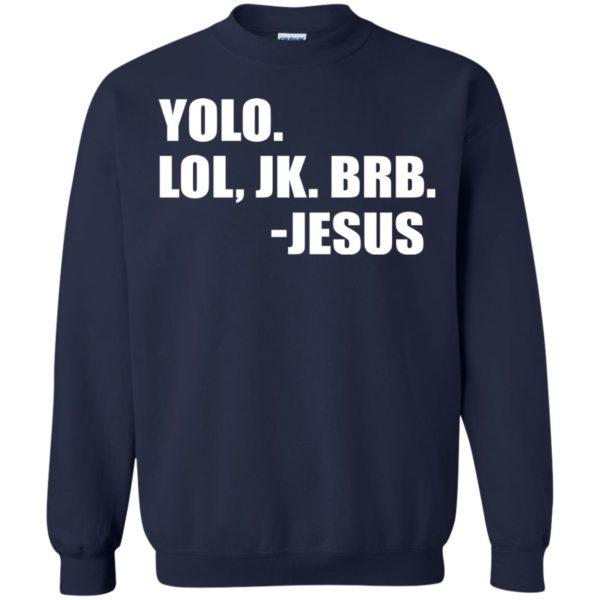 Yolo Lol, JK. BRB – Jesus Shirt, Hoodie