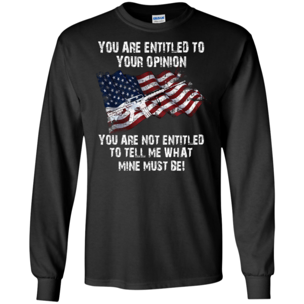 You Are Entitled To Your Opinion Shirt, Hoodie