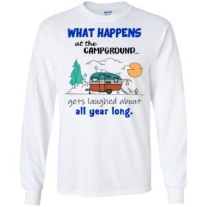 What Happens At The Campground Get Laughed About Shirt