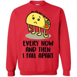 Taco – Every Now And Then I Fall Apart Shirt