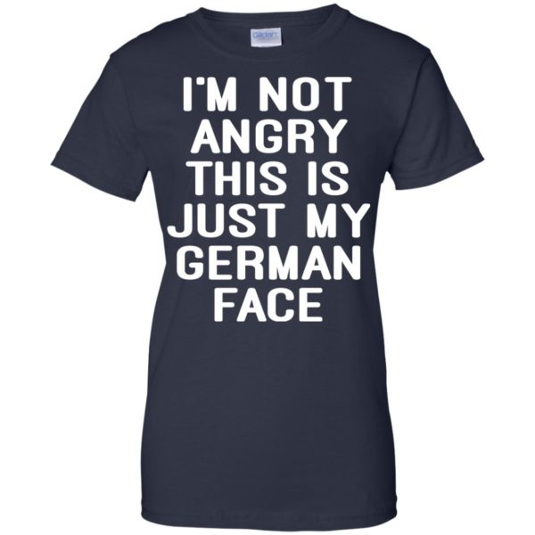 I'm Not Angry This Is Just My German Face Shirt