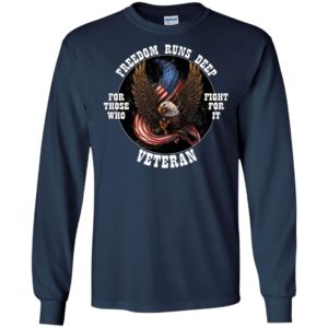 Freedom Runs Deep For Those Who Fight For It Veteran Shirt