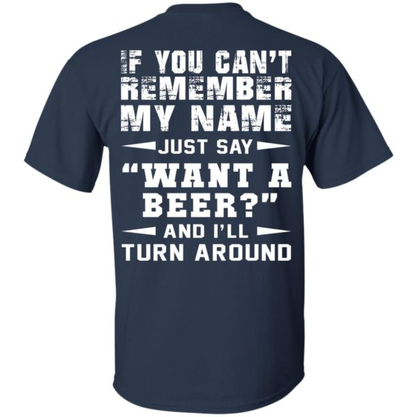 If You Can't Remember My Name – Just Say Want A Beer Shirt