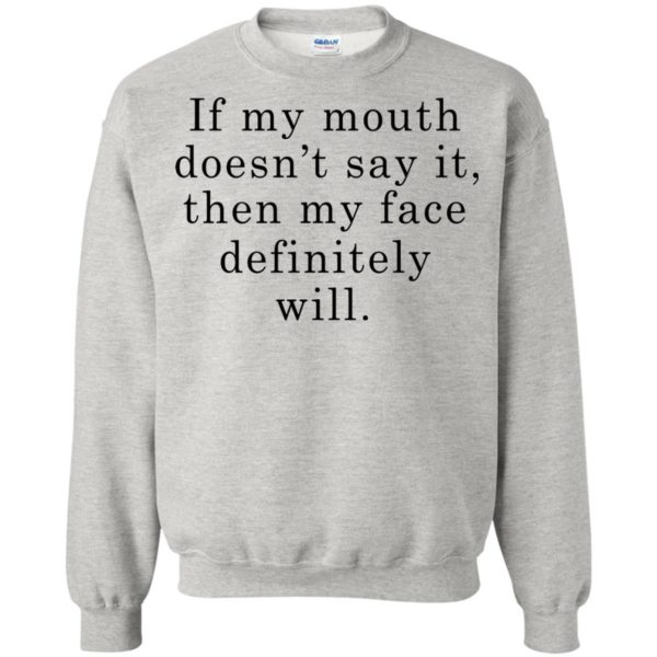 If My Mouth Doesn't Say It Then My Face Definitely Will Shirt