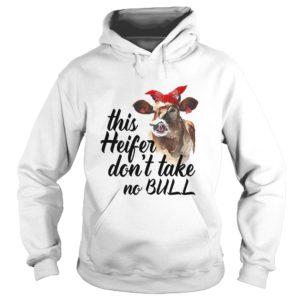 This Heifer Don't Take No Bull Shirt, Hoodie