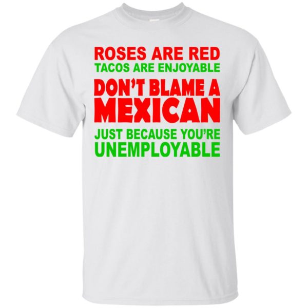 Roses Are Red Tacos Are Enjoyable Don't Blame A Mexican Shirt