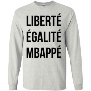 Liberté Égalité Mbappé Shirt, Hoodie