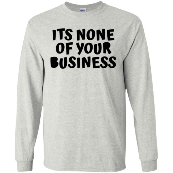 Its None Of Your Business Shirt, Hoodie