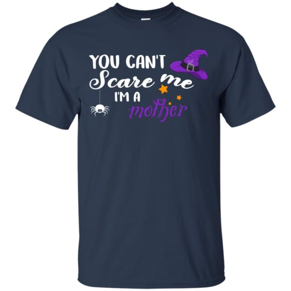 You Can't Scare Me I Am A Mother Shirt, Hoodie, Tank
