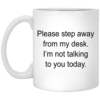Please Step Away From My Desk Mugs