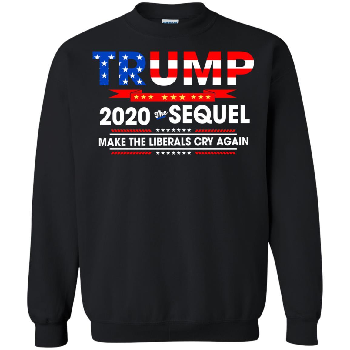 918e1fed Trump 2020 The Sequel Make The Liberals Cry Again Shirt