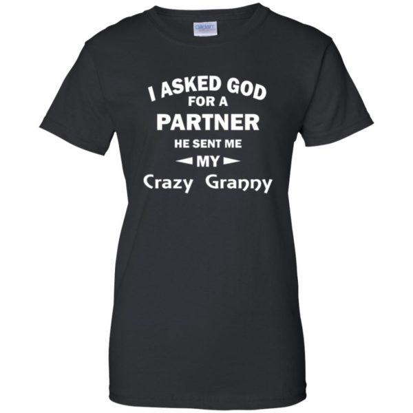 I Asked God For A Partner He Sent Me My Crazy Granny Shirt