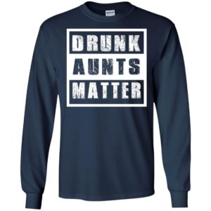 Drunk Aunts Matter Shirt, Hoodie, Tank
