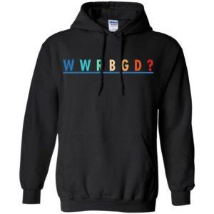 W-W-R-B-G-D Shirt, Hoodie, Tank