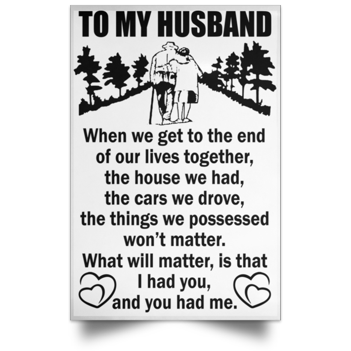 To My Husband - When We Get To The End Of Our Lives Together Poster