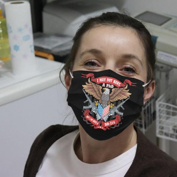 I May Not Have A PhD But I Do Have A DD-214 Cloth Face Mask