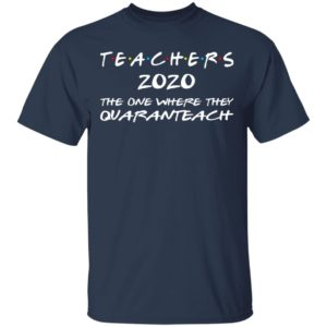 Teacher 2020 – The One Where They Quaranteach Shirt