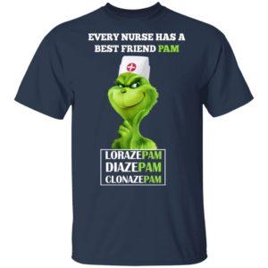 Grinch – Every Nurse Has A Best Friend Pam Shirt
