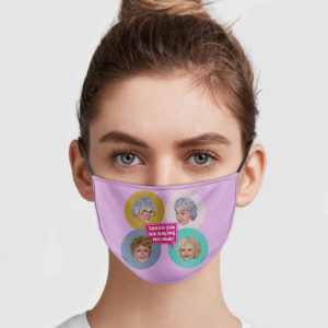 Golden Girls – Thank You For Staying Home Face Mask