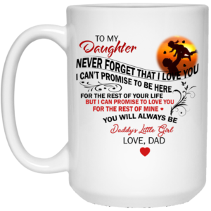 To My Daughter – Never Forget That I love You Mugs