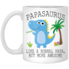 Papasaurus Like A Normal Papa But More Awesome Mugs