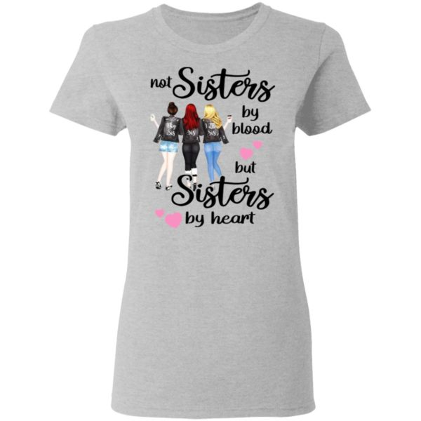 Not Sisters By Blood But Sisters By Heart Shirt