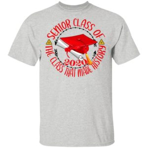 Senior Class Of 2020 – The Class That Made History Shirt