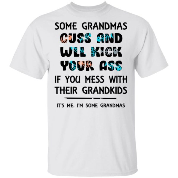 Some Grandmas Cuss And Will Kick Your Ass Shirt