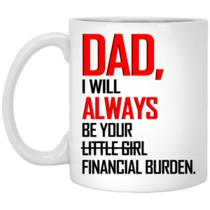 Dad I Will Always Be Your Financial Burden Mugs