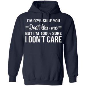 I'm 97 Sure You Don't Like Me But I'm 100 Sure I Don't Care Shirt