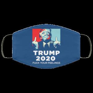 Trump 2020 – Fuck Your Feelings Face Mask