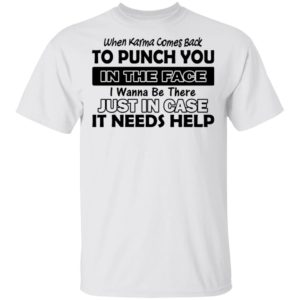 When Karma Comes Back To Punch You Shirt