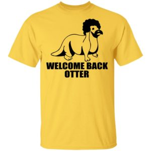 Welcome Back Otter Shirt