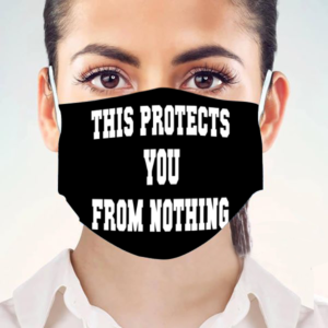 This Protects You From Nothing Face Mask