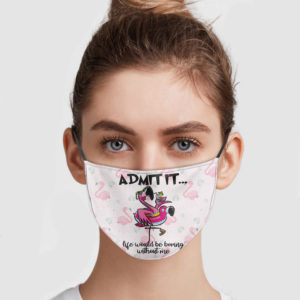 Flamingo – Admit It Life Would Be Boring Without Me Face Mask