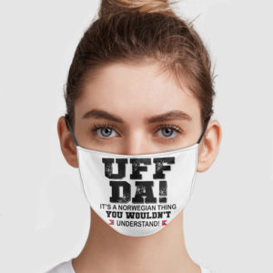 UFF DA – It's A Norwegian Thing You Wouldn't Understand Face Mask