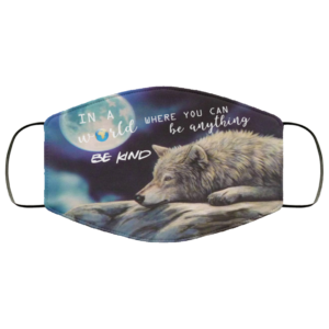 Wolf – In A World You Can Be Anything Be Kind Face Mask