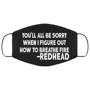 Redhead – You'll All Be Sorry When I Figure Out How To Breathe Fire Face Mask